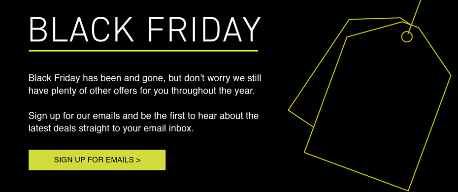 Sign Up And Be The First To Hear About Black Friday 2020